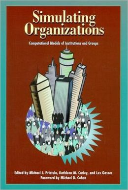 Simulating Organizations: Computational Models of Institutions and Groups