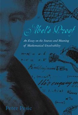 Abel's Proof: An Essay on the Sources and Meaning of Mathematical Unsolvability