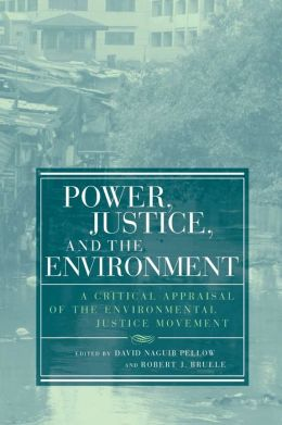 Power, Justice, and the Environment: A Critical Appraisal of the Environmental Justice Movement