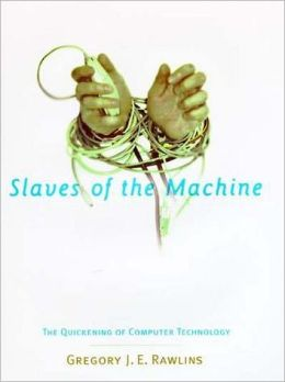 Slaves of the Machine: The Quickening of Computer Technology