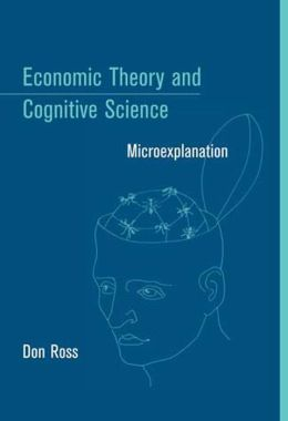 Economic Theory and Cognitive Science: Microexplanation