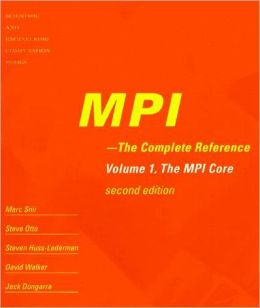 MPI - The Complete Reference: Volume 1, The MPI Core