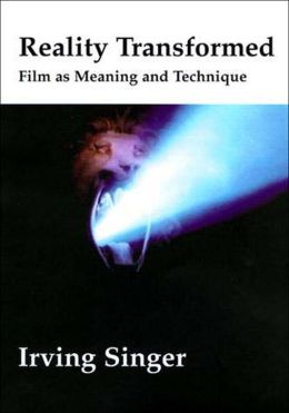 Reality Transformed: Film as Meaning and Technique