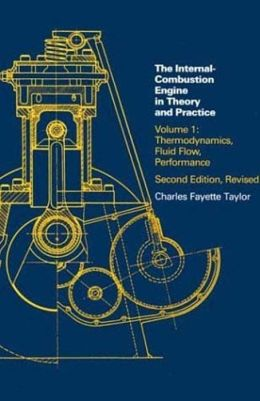 The Internal Combustion Engine in Theory and Practice, Volume 1: Thermodynamics, Fluid Flow, Performance