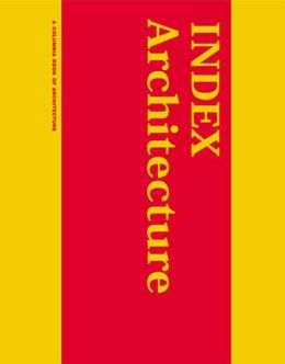 INDEX Architecture: A Columbia Architecture Book