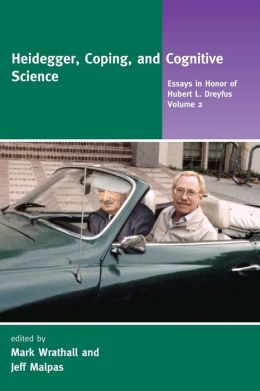 Heidegger, Coping, and Cognitive Science: Essays in Honor of Hubert L. Dreyfus