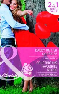 Daddy on Her Doorstep. Lilian Darcy. Courting His Favourite Nurse