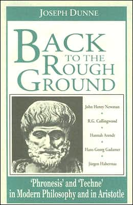 Back to the Rough Ground: Phronesis and 'Techne' in Modern Philosophy and in Aristotle