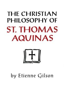 The Christian Philosophy of St. Thomas Aquinas: Philosophy