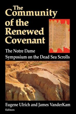 Community of the Renewed Covenant: The Notre Dame Symposium on the Dead Sea Scrolls