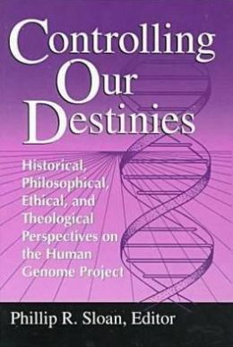 Controlling Our Destinies: the Human Genome Project from Historical, Philosophical, Social, and Ethical Perspectives