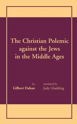 The Christian Polemic Against the Jews in the Middle Ages