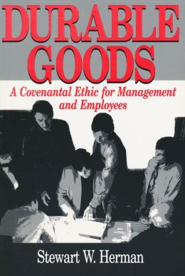 Durable Goods: A Covenantal Ethic for Managements and Employees