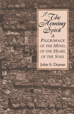 The Homing Spirit: A Pilgrimage of the Mind, of the Heart, of the Soul