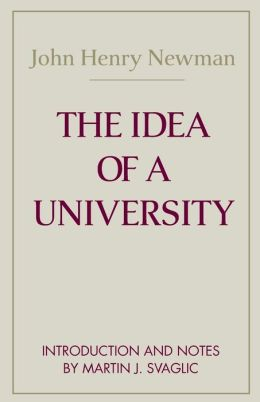 The Idea of a University: Defined and Illustrated in Nine DisCourses Delivered to the Catholics of Dublin in Occasional Lectures and Essays Addressed to the Members of The Catholic University