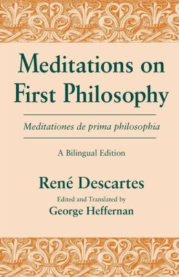 Meditations on First Philosophy/Meditationes de Prima Philosophia: A Bilingual Edition