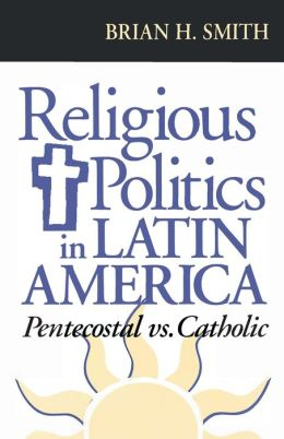 Religious Politics in Latin America, Pentecostal vs. Catholic