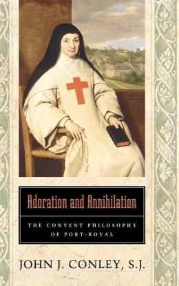 Adoration and Annihilation: The Convent Philosphy of Port-Royal