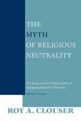 The Myth of Religious Neutrality: An Essay on the Hidden Role of Religious Belief in Theories, Revised Edition