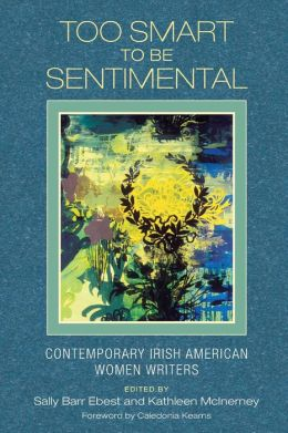 Too Smart to Be Sentimental: Contemporary Irish American Women Writers