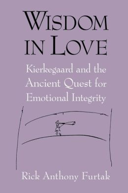 Wisdom in Love: Kierkegaard and the Ancient Quest for Emotional Integrity