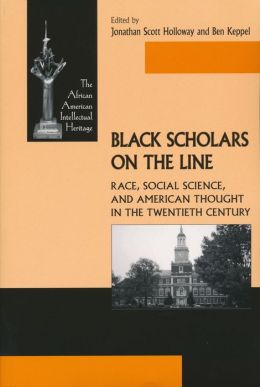 Black Scholars on the Line: Race, Social Science, and American Thought in the Twentieth Century