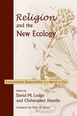 Religion and the New Ecology: Environmental Responsibility in a World of Flux