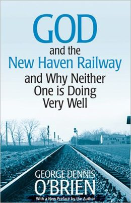 God and the New Haven Railway: And Why Neither One Is Doing Very Well