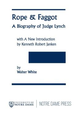 Rope and Faggot: A Biography of Judge Lynch