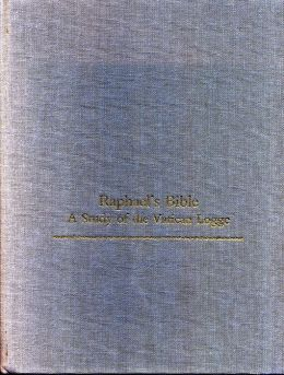 Raphael's Bible: A Study of the Vatican Logge