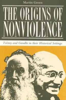The Origins of Nonviolence: Tolstoy and Gandhi in Their Historical Settings