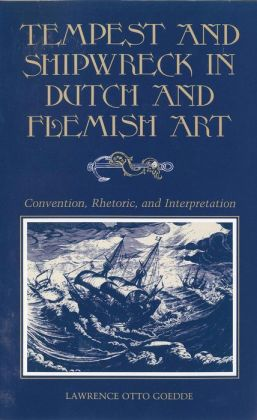 Tempest and Shipwreck in Dutch and Flemish Art: Convention, Rhetoric, and Interpretation