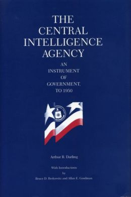 The Central Intelligence Agency: An Instrument of Government, to 1950