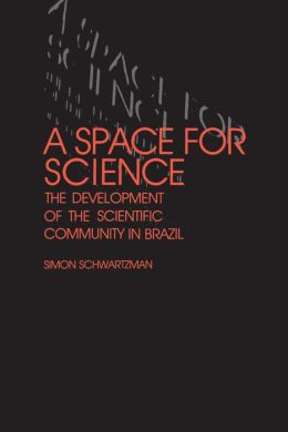 A Space for Science: The Development of the Scientific Community in Brazil