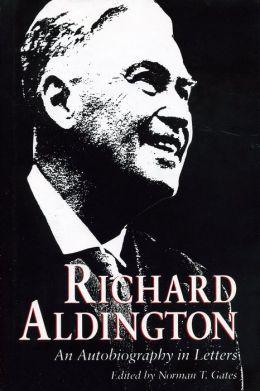 Richard Aldington: An Autobiography in Letters
