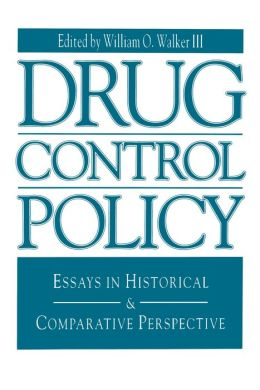 Drug Control Policy: Essays in Historical and Comparative Perspective