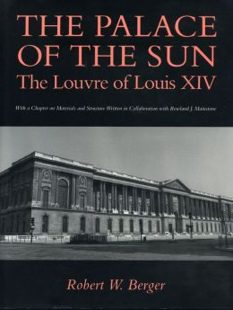 The Palace of the Sun: The Louvre of Louis XIV