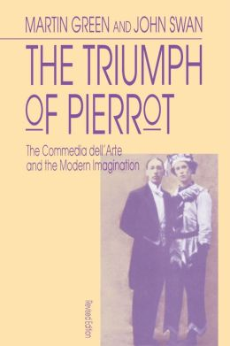 The Triumph of Pierrot: The Commedia dell'Arte and the Modern Imagination