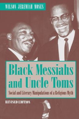 Black Messiahs and Uncle Toms: Social and Literary Manipulations of a Religious Myth. Revised Edition