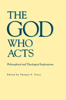 The God Who Acts: Philosophical and Theological Explorations
