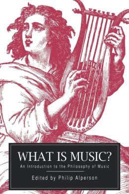 What is Music?: An Introduction to the Philosophy of Music
