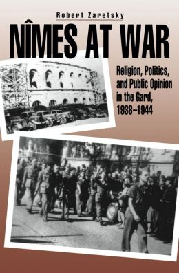 Nîmes at War: Religion, Politics, and Public Opinion in the Gard, 1938-1944