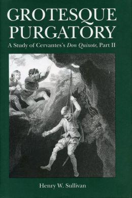 Grotesque Purgatory: A Study of Cervantes's Don Quixote, Part II