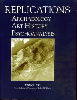 Replications: Archaeology, Art History, Psychoanalysis