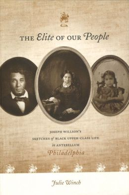 The Elite of Our People: Joseph Willson's Sketches of Black Upper-Class Life in Antebellum Philadelphia