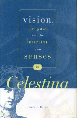 Vision, the Gaze and Function of Senses in Celestina