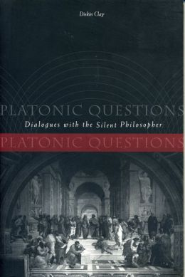 Platonic Questions: Dialogues with the Silent Philosopher