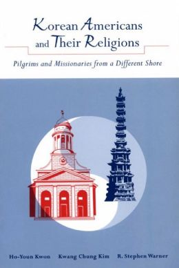 Korean Americans and Their Religions: Pilgrims and Missionaries from a Different Shore