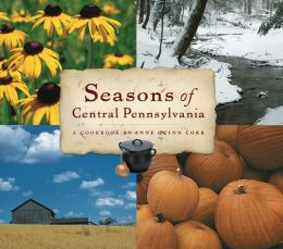 Seasons of Central Pennsylvania: A Cookbook by Anne Quinn Corr