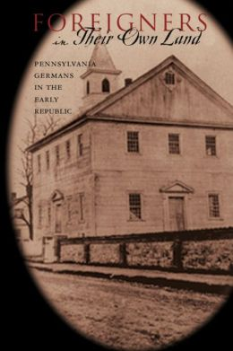 Foreigners in Their Own Land: Pennsylvania Germans in the Early Republic